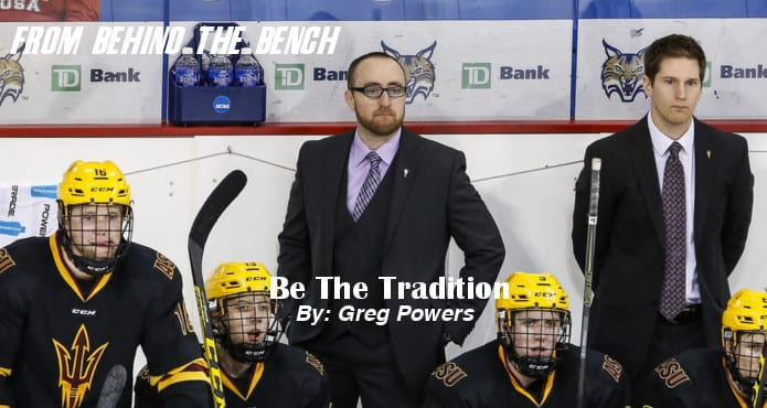 Be the Tradition Greg Powers Arizona State University Ice Hockey Coach From Behind the Bench